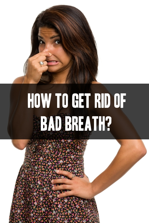 How To Get Rid Of Bad Breath?