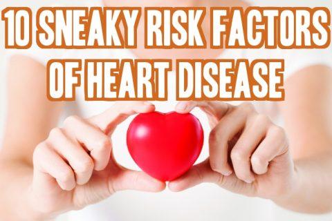 10 Sneaky Risk Factors Of Heart Disease